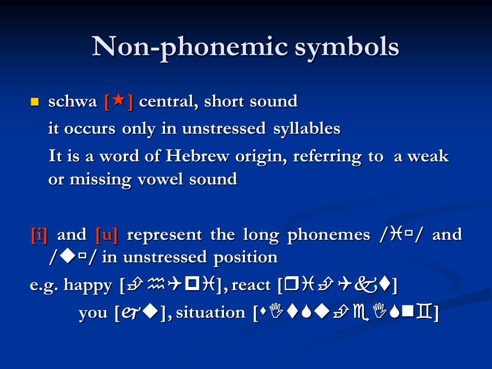 Non-phonemic symbols schwa [] central, short sound